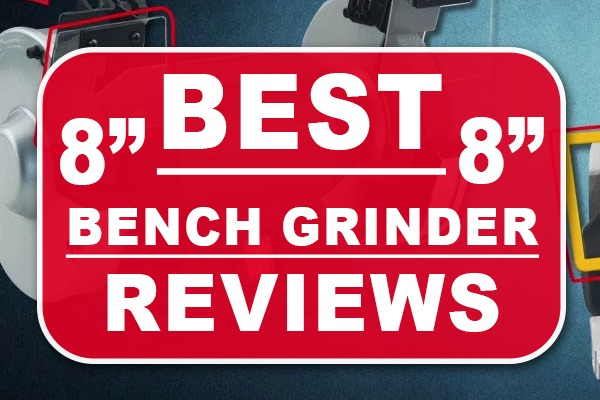 Best 8 Inch Bench Grinder Reviews