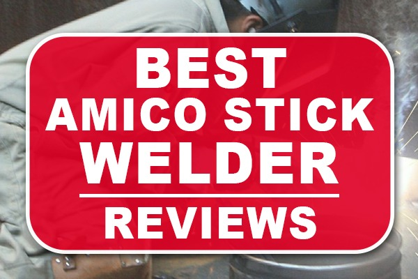 Best Amico Stick Welder Reviews