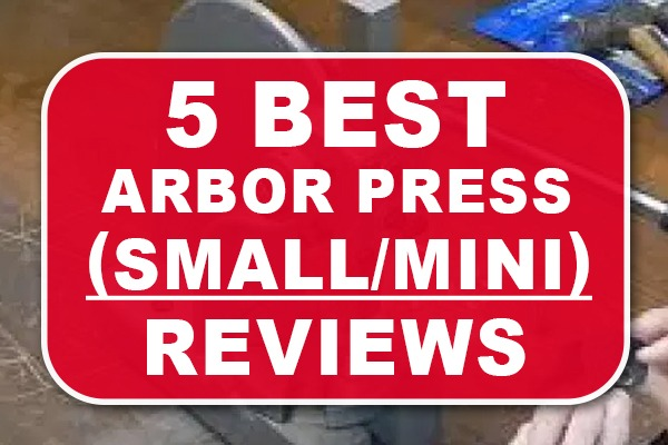 Best Arbor Press Reviews