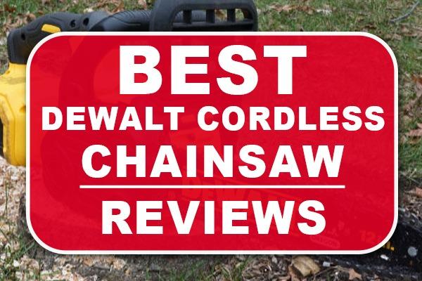 Best Dewalt Cordless Chainsaw Reviews