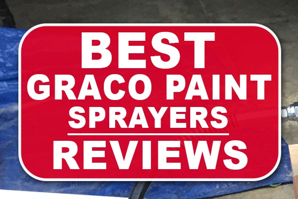Best Graco Paint Sprayers Reviews