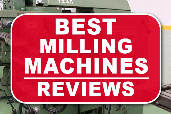 Best Milling Machines Reviews