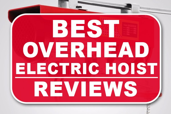 Best Overhead Electric Hoist Reviews