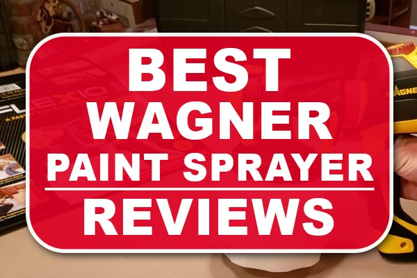 Best Wagner Paint Sprayer Reviews
