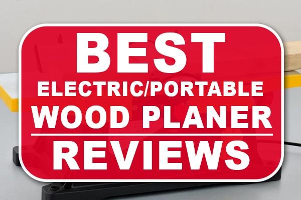 Best Wood Planer Reviews