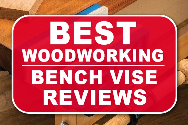 Best Woodworking Bench Vise Reviews